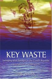 Key Waste: Swinging with Savages in the Conch Republic - Allan, Jag