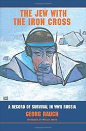 The Jew with the Iron Cross: A Record of Survival in WWII Russia - Rauch, Georg