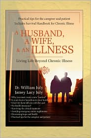A Husband A Wife & An Illness:Living Life Beyond Chronic Illness - Dr. William July, Jamey Lacy July