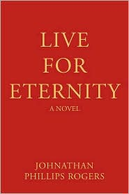 Live For Eternity - Johnathan Phillips Rogers