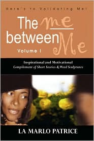 The Me Between Me:Here's to Validating Me! - Marlo Patrice La Marlo Patrice