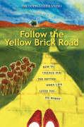 Follow the Yellow Brick Road: How to Change for the Better When Life Gives You Its Worst