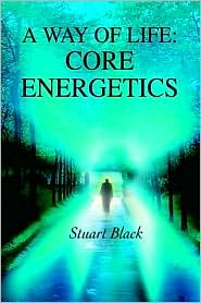 A Way of Life: Core Energetics - Stuart Black