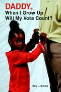 Daddy, When I Grow Up Will My Vote Count?
