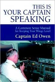 This Is Your Captain Speaking - Captain Ed Owen