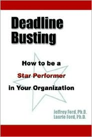 Deadline Busting: How to be a Star Performer in Your Organization - Jeffrey Ford PH. D., With Laurie Ford PH. D.