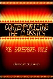 Contemporizing the Classics: Poe, Shakespeare, Doyle - Gregory G. Sarno
