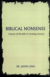 Biblical Nonsense: A Review of the Bible for Doubting Christians - Long, Jason