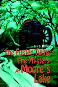 The Foster Twins in the Mystery at Moore's Lake - Jim D. Brown