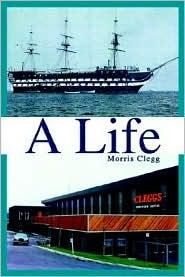 A Life - Morris Clegg