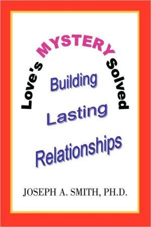 Love's Mystery Solved - Joseph A Smith Phd