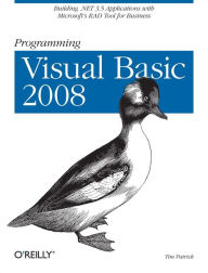 Programming Visual Basic 2008: Build .NET 3.5 Applications with Microsoft's RAD Tool for Business - Tim Patrick
