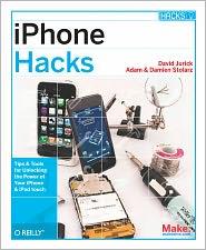 iPhone Hacks: Pushing the iPhone and iPod touch Beyond Their Limits - David Jurick, Damien Stolarz, Adam Stolarz