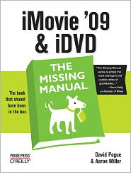 iMovie '09 and iDVD: The Missing Manual - David Pogue, Aaron Miller