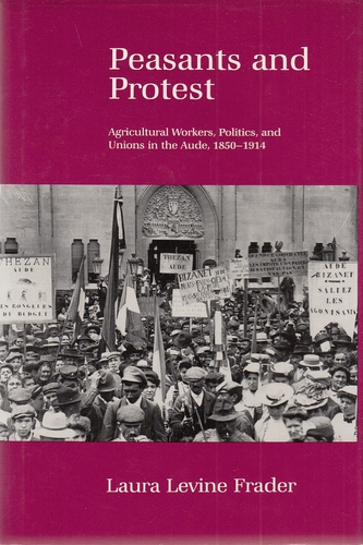 Peasants and Protest - Agricultural Workers, Politics, and Unions in the Aude, 1850-1914. - Frader, Laura Levine