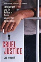 Cruel Justice: Three Strikes and the Politics of Crime in America's Golden State - Domanick, Joe