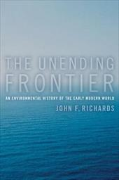 The Unending Frontier: An Environmental History of the Early Modern World - Richards, John F.