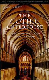The Gothic Enterprise: A Guide to Understanding the Medieval Cathedral - Scott, Robert A.
