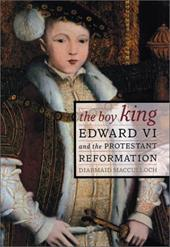 The Boy King: Edward VI & the Protestant Reformation - MacCulloch, Diarmaid
