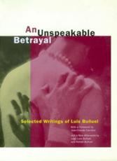 An Unspeakable Betrayal - Luis Bu+��uel (author), Garrett White (translator), Jean-Claude Carriere (foreword), Juan Luis Bu+��uel (afterword), Rafael Bu+��uel (afterword)