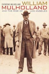 William Mulholland and the Rise of Los Angeles - Mulholland, Catherine