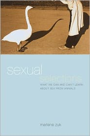 Sexual Selections: What We Can and Can't Learn about Sex from Animals - Marlene Zuk
