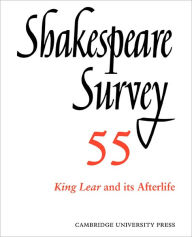 Shakespeare Survey, Volume 55: King Lear and its Afterlife: An Annual Survey of Shakespeare Studies and Production - Peter Holland