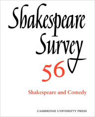 Shakespeare Survey, Volume 56: Shakespeare and Comedy: An Annual Survey of Shakespeare Studies and Production - Peter Holland