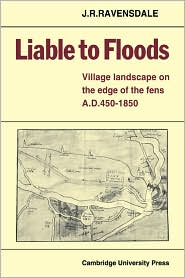 Liable to Floods: Village Landscape on the Edge of the Fens A D 450-1850 - J. R. Ravensdale