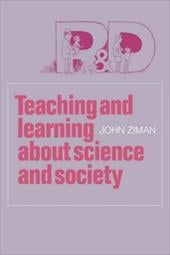 Teaching and Learning about Science and Society - Ziman, John M.