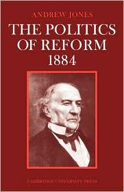 The Politics of Reform, 1884 - Andrew Jones