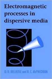 Electromagnetic Processes in Dispersive Media - D. B. Melrose, R. C. McPhedran, Melrose D. B.