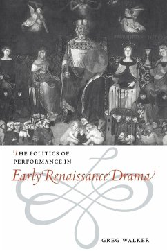 The Politics of Performance in Early Renaissance Drama - Walker, Greg