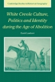 White Creole Culture, Politics and Identity During the Age of Abolition - David Lambert
