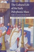 The Cultural Life of the Early Polyphonic Mass: Medieval Context to Modern Revival