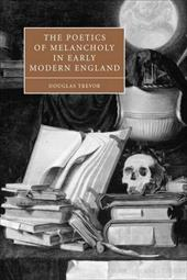 The Poetics of Melancholy in Early Modern England - Trevor, Douglas