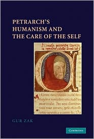 Petrarch's Humanism and the Care of the Self - Gur Zak