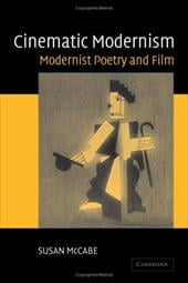 Cinematic Modernism: Modernist Poetry and Film - McCabe, Susan