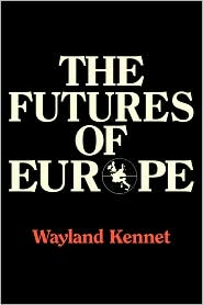 The Futures of Europe - Wayland Kennet, Kennet Wayland (Editor)
