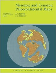 Mesozoic and Cenozoic Paleocontinental Maps - A. G. Smith, J. C. Briden