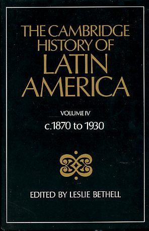 The Cambridge History of Latin America. Volume IV c. 1870 to 1930. 4th Reprint. - Bethell, Leslie (Ed.)