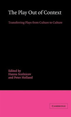 The Play Out of Context: Transferring Plays from Culture to Culture - Scolnicov, Hanna / Holland, Peter (eds.)