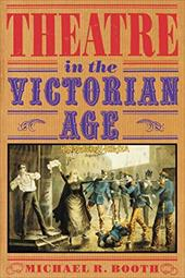 Theatre in the Victorian Age - Booth, Michael R.