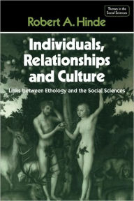 Individuals, Relationships and Culture: Links between Ethology and the Social Sciences - Geoffrey Hawthorn