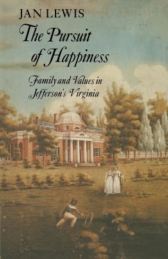 The Pursuit of Happiness: Family and Values in Jefferson's Virginia - Lewis, Jan