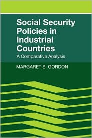 Social Security Policies in Industrial Countries: A Comparative Analysis - Margaret S. Gordon