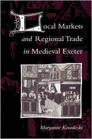 Local Markets and Regional Trade in Medieval Exeter - Maryanne Kowaleski, Kowaleski Maryanne