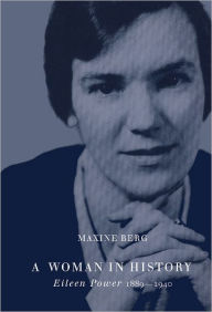 A Woman in History: Eileen Power, 1889-1940 - Maxine Berg