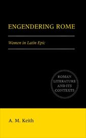 Engendering Rome: Women in Latin Epic - Keith, A. M. / Keith, Alison / Feeney, D. C.