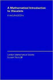 A Mathematical Introduction to Wavelets - P. Wojtaszczyk, J. W. Bruce (Editor)